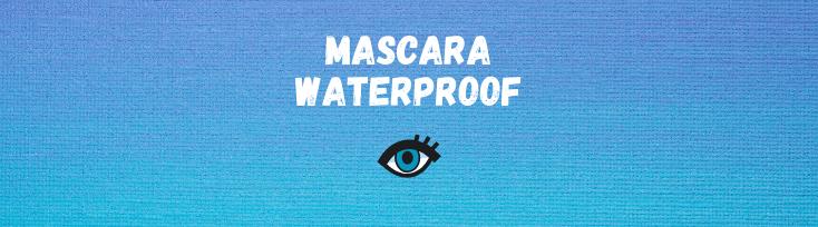 Mascara waterproof: lo sapevi che…