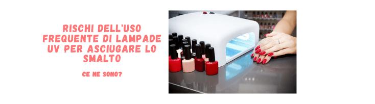 Rischi dell'Uso Frequente di Lampade UV per Asciugare lo Smalto
